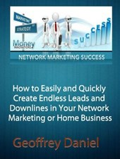How to Easily and Quickly Create Endless Leads and Downlines in Your Network Marketing or Home Business (Free System Series)