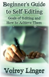 Beginner's Guide to Self-Editing: Goals of Editing and How to Achieve Them | Voirey Linger |