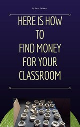 How To Find Money For Your Classroom | Sarah Childers |
