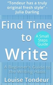 Find Time to Write: Writing Prompts to Use When You've Got Other Things Going on in Your Life (Small Steps Guides, #2)