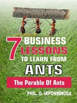 7 Business Lessons To Learn From Ants: The Parable Of Ants | Phil. O. Ikponmwosa |