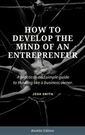 How to Develop the Mind of an Entrepreneur (For Beginners) | Josh Smith |