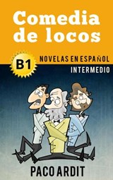 Comedia de locos - Spanish Readers for Intermediates (B1) | Paco Ardit |