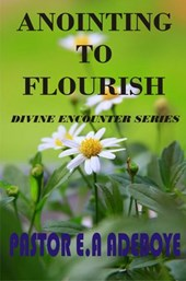 Anointing To Flourish (Divine Encounters Series, #1)
