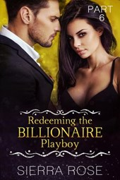 Redeeming The Billionaire Playboy (Taming The Bad Boy Billionaire, #6)