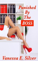 Punished By The Boss | Vanessa E Silver |