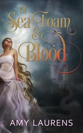 Of Sea Foam and Blood | Amy Laurens |