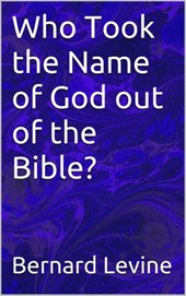 Who Took the Name of God out of the Bible? | Bernard Levine |