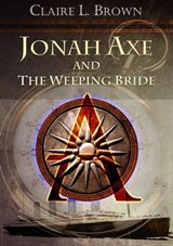 Jonah Axe and the Weeping Bride | Claire L Brown |