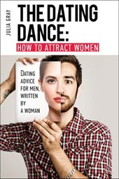 The Dating Dance: How to Attract Women. Dating Advice for Men, Written by a Woman
