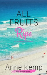 All Fruits Ripe (The Abby George Series, #1) | Anne Kemp |