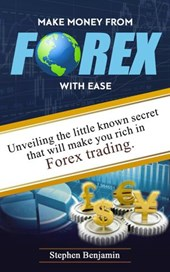 Make Money From Forex With Ease: Unveiling The Little Known Secret That Will Make You Rich In Forex Trading (Forex Made Easy II)