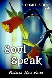 A Compilation Of Soul Speak | Rebecca Clare Smith |