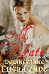 Sold to the Pirate (Pirate's Pleasure, #1) | Chera Zade ; Delaney Jane |
