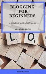 Blogging for Beginners | Jonathan Smith |