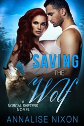 Saving the Wolf (NORCAL SHIFTERS, #3) | Annalise Nixon |