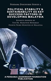 Political Stability and Sustainability as Key Success Factors in Developing Malaysia (Perdana Discourse Series, #4)