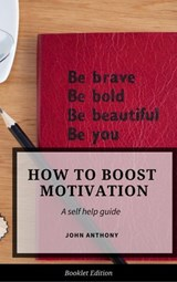 How to Boost Motivation (Self Help) | John Anthony |