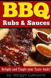 BBQ Rubs & Sauces:  Delight and Tingle your Taste-Buds! | Meigyn Gabryelle |
