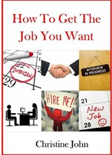How to Get the Job You Want | Christine John |