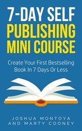 7-Day Publishing Minicourse: Create Your First Bestelling Book In 7 Days Or Less | Joshua Montoya ; Marty Cooney |