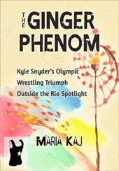 The Ginger Phenom: Kyle Snyder's Olympic Wrestling Triumph Outside the Rio Spotlight (The Triumphs in Rio You Didn't See, #2)