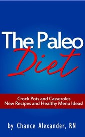 Paleo Diet:  Crockpots and Casseroles! | Rn Chance Alexander |