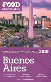 Buenos Aires - 2019 - The Food Enthusiast's Complete Restaurant Guide