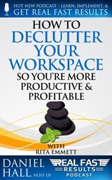 How to Declutter Your Workspace So You're More Productive & Profitable (Real Fast Results, #64) | Daniel Hall |