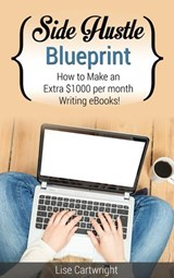 Side Hustle Blueprint: How to Make an Extra $1000 per month Writing eBooks! | Lise Cartwright |