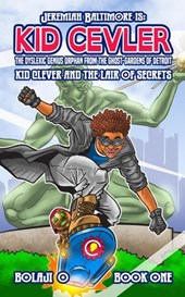 Kid Clever & the Lair of Secrets. (The Legend of Jeremiah Baltimore, #1)