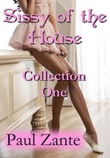 Sissy of the House: Collection One | Paul Zante |