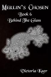 Merlin's Chosen Book 6 Behind The Glass