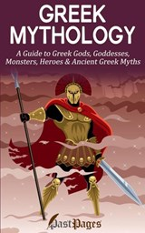 Greek Mythology: A Guide to Greek Gods, Goddesses, Monsters, Heroes & Ancient Greek Myths | Grant Williams ; Past Pages |