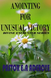 Anointing for Unusual Victory (Divine Encounters Series, #2)