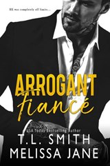 Arrogant Fiancé | T.L Smith ; Melissa Jane |