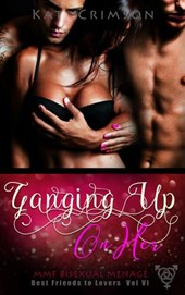 Ganging Up On Her (A Best Friends to Lovers Romance Novella, #6) | Kat Crimson |