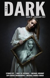 The Dark Issue 21 | Emily B. Cataneo ; Michael Wehunt ; Suyi Davies Okungbowa ; Michael Harris Cohen |
