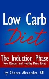The Low Carb Diet:  The Induction Phase... New Recipes and Healthy Menu Ideas! | Rn Chance Alexander |