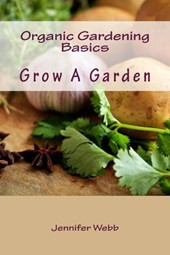 Organic Gardening Basics: Grow A Garden (The Legacy Art Movement)
