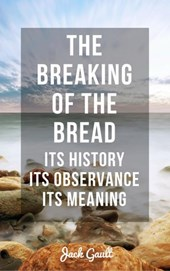 The Breaking of the Bread: Its History, Its Observance, Its Meaning | Hayes Press ; Jack Gault |