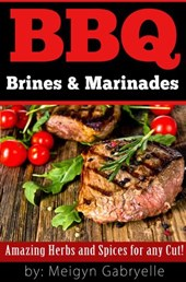 BBQ Brines & Marinades!  Amazing Herbs and Spices for any Cut!