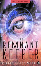 The Remnant Keeper (Tombs Rising, #1) | Robert Scott-Norton |