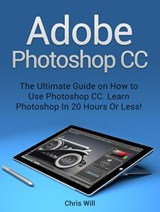 Adobe Photoshop: Learn Photoshop In 20 Hours Or Less! | Christian Will |