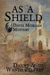 As A Shield | Danny Pelfrey ; Wanda Pelfrey |