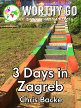 3 Days in Zagreb | Chris Backe |