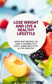 Lose Weight and Live a Healthy Lifestyle: Keto Diet Recipes to Lose 5 Pounds In 5 Days, Burn Belly Fat & Live Healthy
