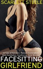 Facesitting Girlfriend - A Tale of Femdom, Female Domination, Male Humiliation, Smothering, Body Worship