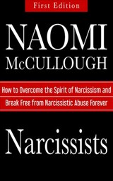 Narcissists: How to Overcome the Spirit of Narcissism and Break Free from Narcissistic Abuse Forever | Naomi McCullough |