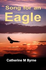 Song for an Eagle | Catherine M Byrne |